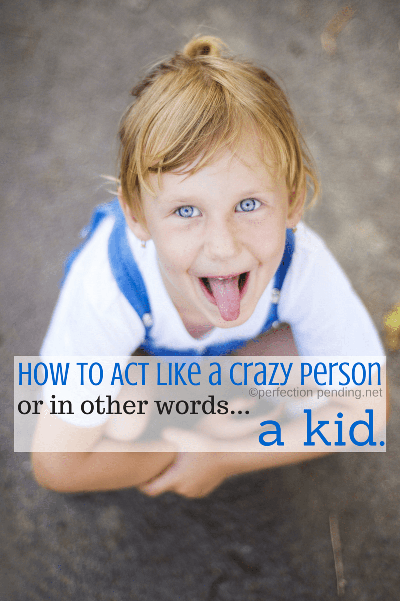 How to Act Like a Crazy Person