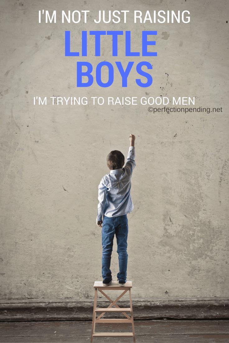 im-not-just-raising-little-boys-im-trying-to-raise-good-men