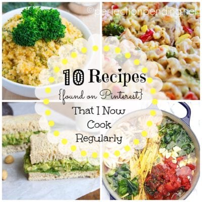 10 Recipes {Found on Pinterest} That I Now Cook Regularly