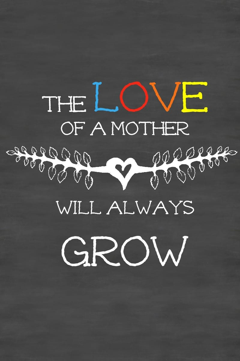 The Love of a Mother Will Always Grow Free Printable