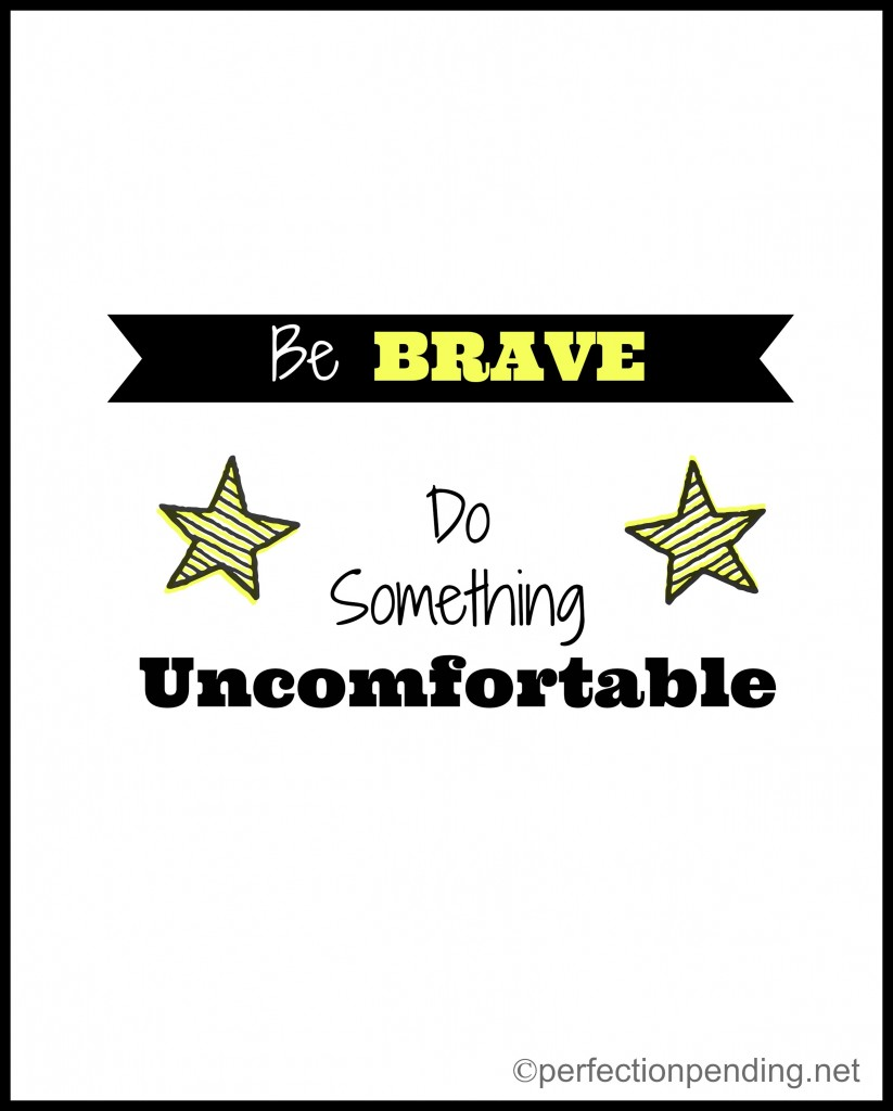 Be Brave. Do Something Uncomfortable.
