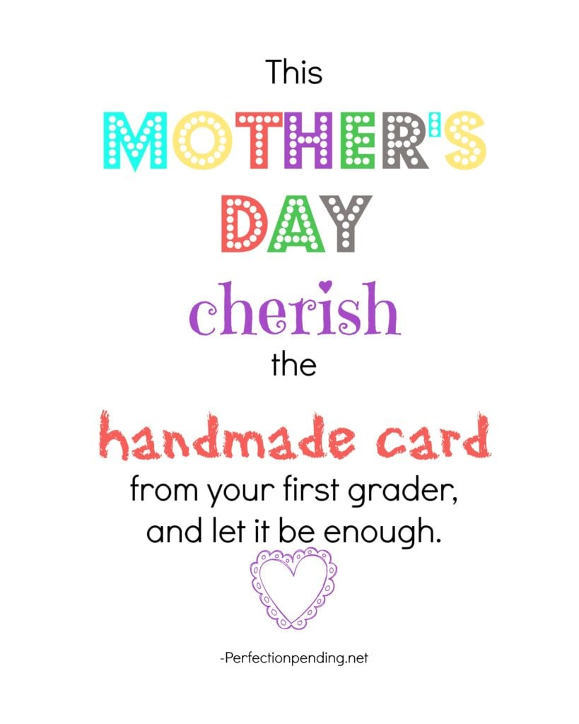 This Mother's Day, cherish the handmade card from your first grader and let it be enough