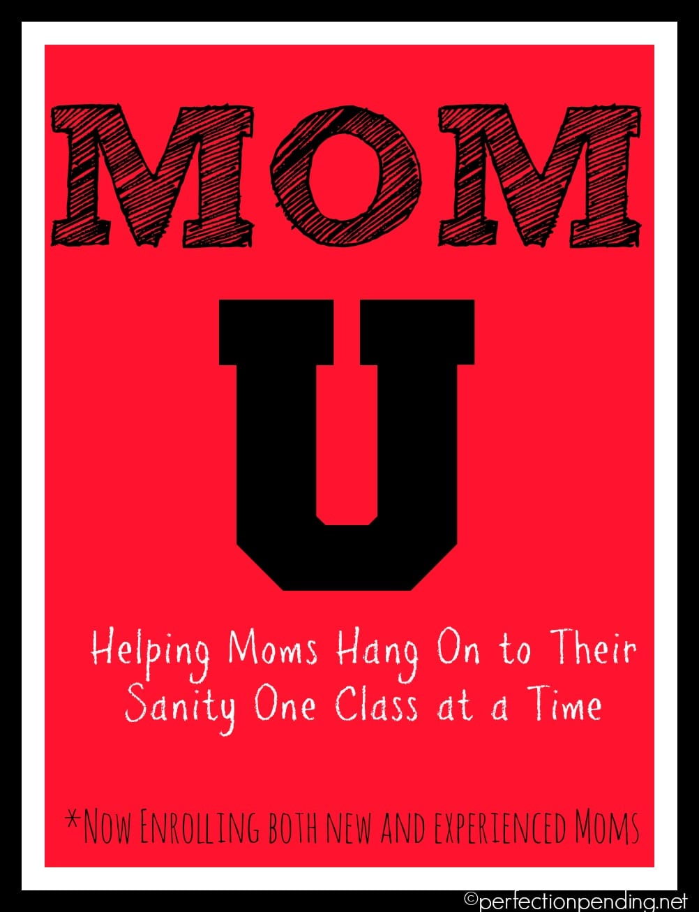 Mom U. Helping Moms Hang On To Their Sanity One Class At a Time. Courses Mostly Offered Online at PerfectionPending.net