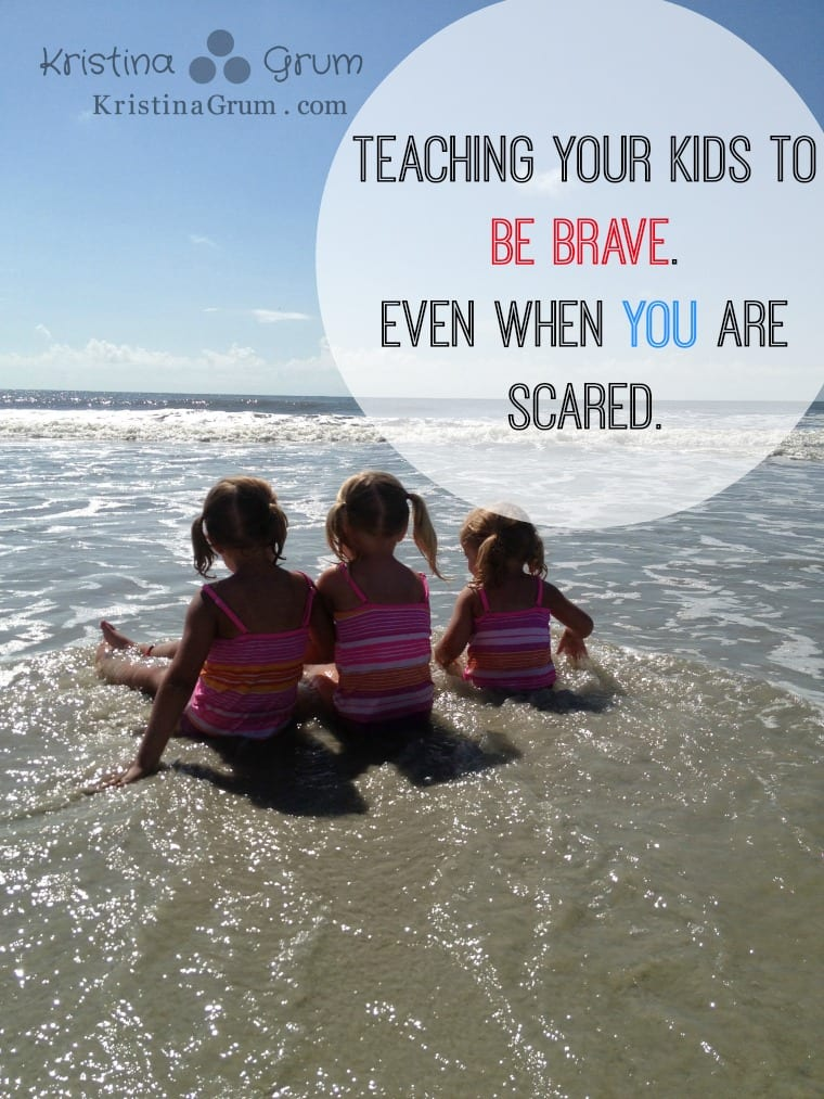 Teaching your kids to Be Brave. Even When You are Scared.