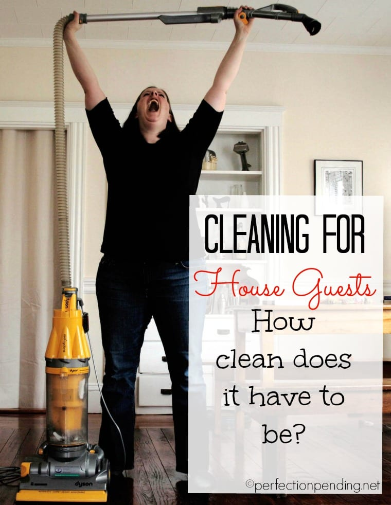 Cleaning for House Guests How Clean Does it Have To Be A Practical (and funny) Guide