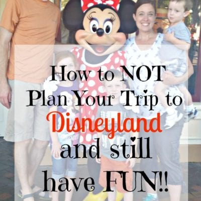 How to NOT Plan Your Trip to Disneyland and Still Have Fun