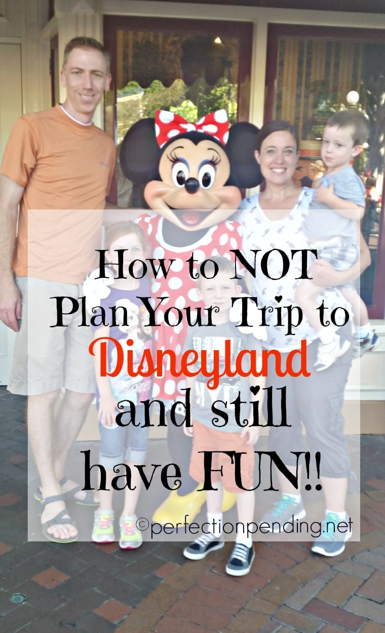 How to NOT Plan Your Trip to Disneyland and STILL have fun!!