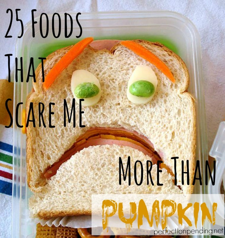 Why does everyone pick on Pumpkin Here are 25 Foods That Scare Me More Than Pumpkin
