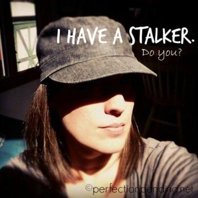 I Have a Stalker