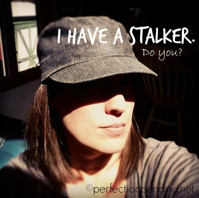 I have a stalker. Do you? An eye opening piece about motherhood and who we are really letting control our lives. Perfectionpending.net