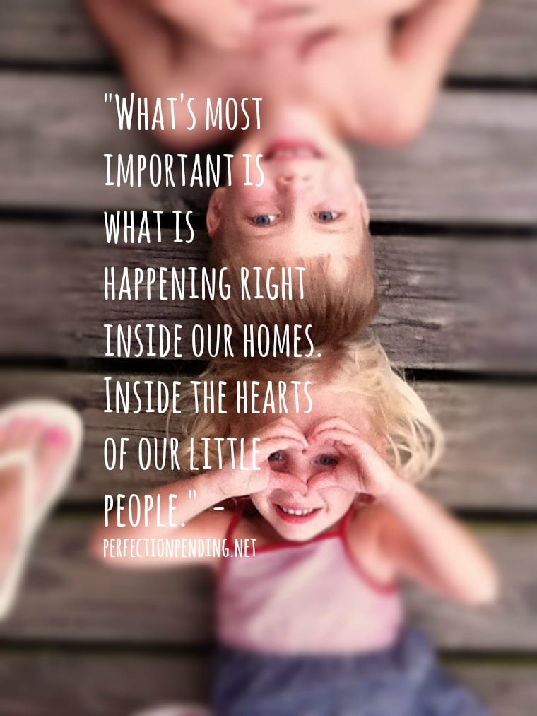 What's Most Important is What is Happening Right Inside Our Homes. Inside the Hearts of Our Little People.