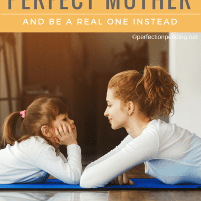 How To Let Go Of Trying To Be The Perfect Mother