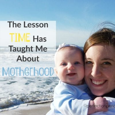 The Lesson Time Has Taught Me About Motherhood