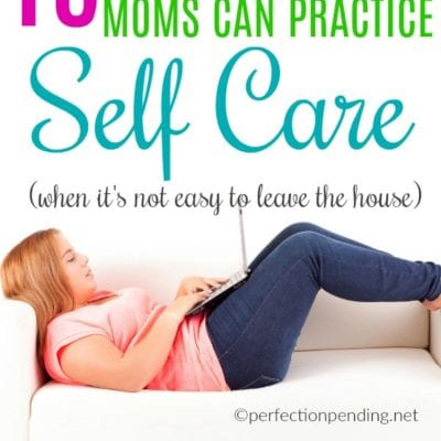 15 Practical Self Care Ideas for Moms When You're Too Tired for a Girl's Night Out