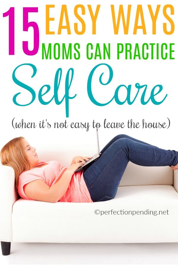 Sometimes it's not easy for you to get out of the house when you're a busy mom to little ones. But, these 15 easy ways moms can practice self care has an idea for every mom that feels tired, overwhelmed and full of mom guilt if she takes some time for herself. These self care ideas are EASY. #selfcare #selfcareformoms #momlife #motherhood #selfcareideas #selfcareidea #easyselfcare #selfcareformom