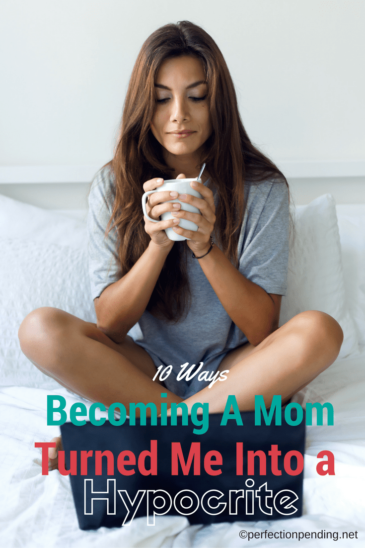 10-ways-becoming-a-mom-turned-me-into-a-hypocrite