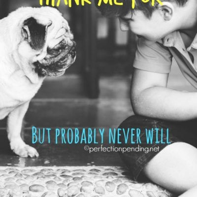 30 Things My Kids Should Thank Me For But Probably Never Will