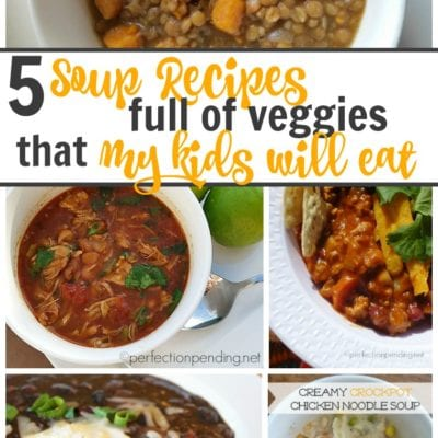 Five Soup Recipes My Kids Love To Eat That Are Full of Veggies