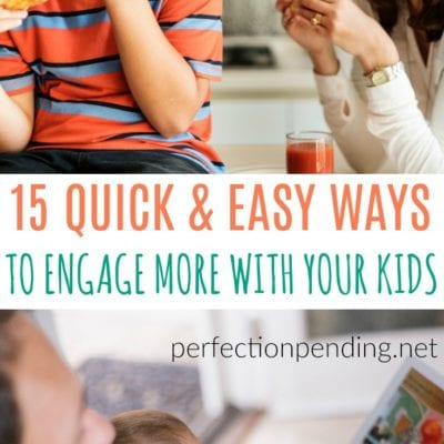 13 Quick & Easy Ways To Engage With Your Kids Throughout The Day
