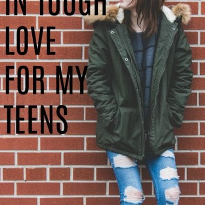 Why I Believe In Tough Love For My Teens