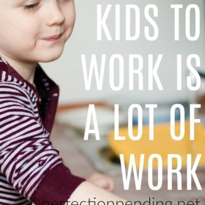 Teaching Your Kids To Work Is A Whole Lot Of Work